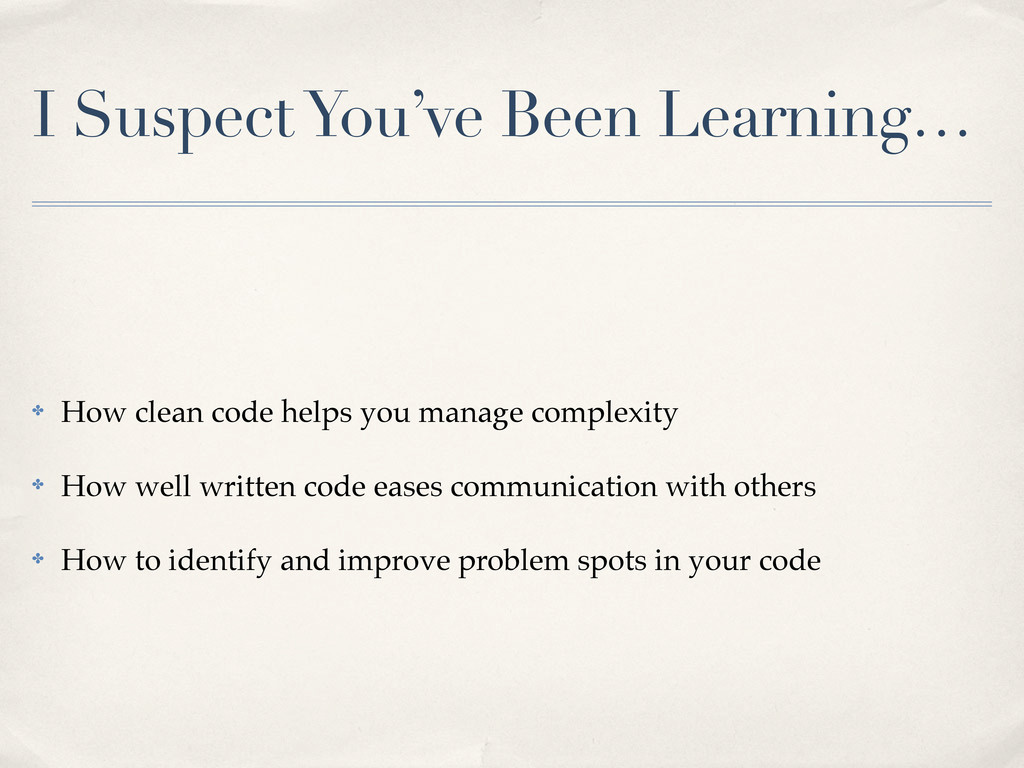 I Suspect You've Been Learning… ✤ How clean cod...