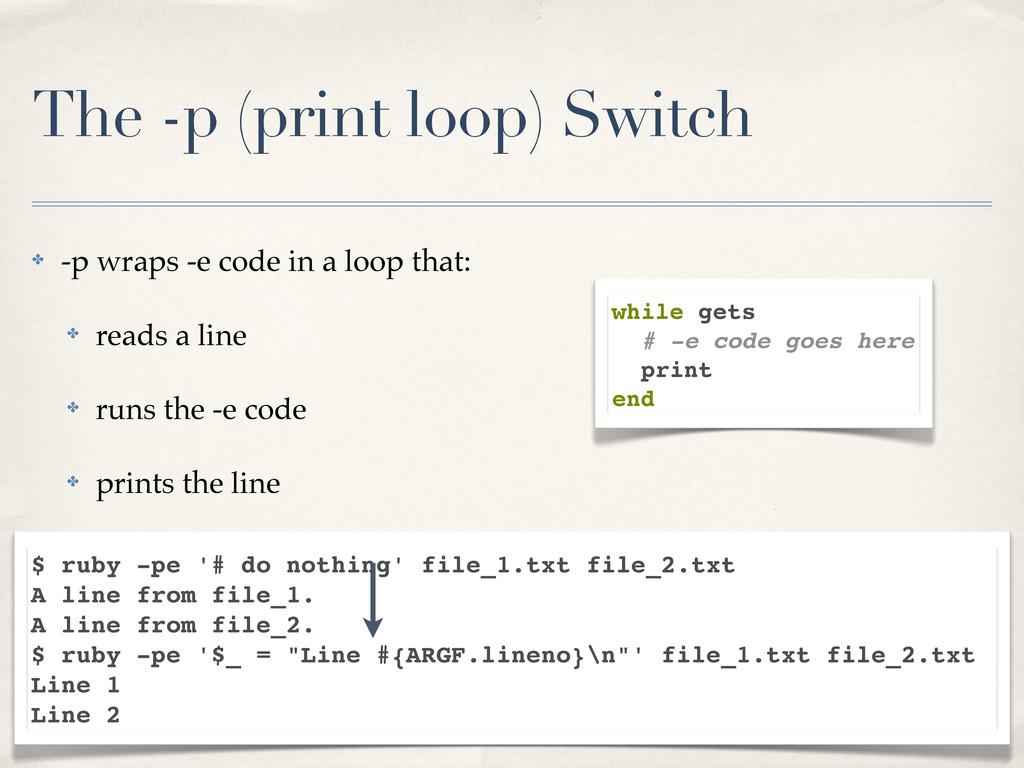 The -p (print loop) Switch ✤ -p wraps -e code i...
