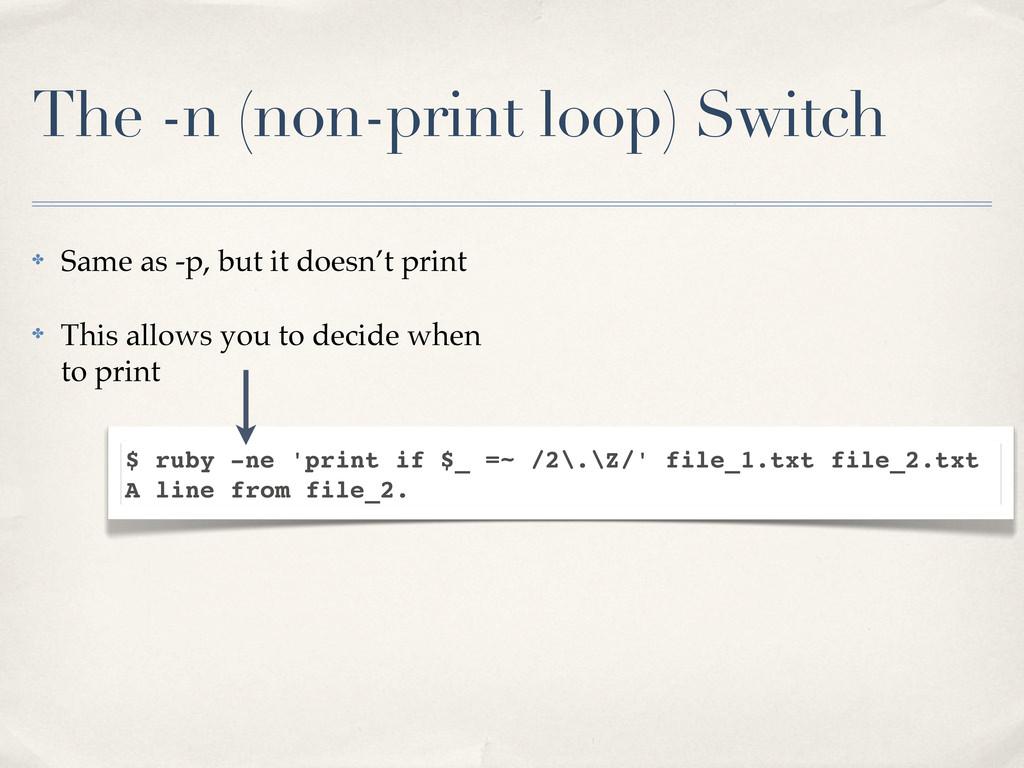 The -n (non-print loop) Switch ✤ Same as -p, bu...