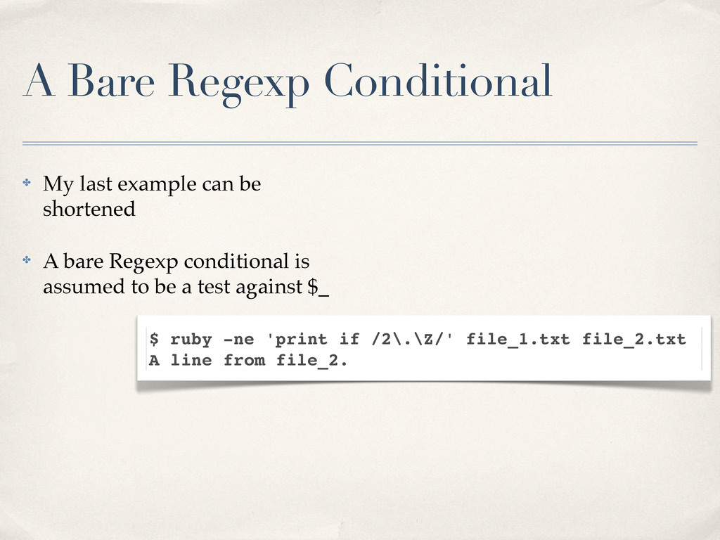 A Bare Regexp Conditional ✤ My last example can...