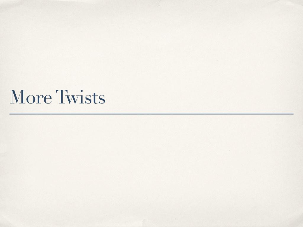 More Twists