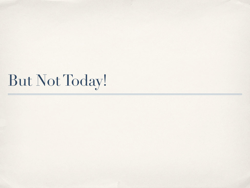 But Not Today!