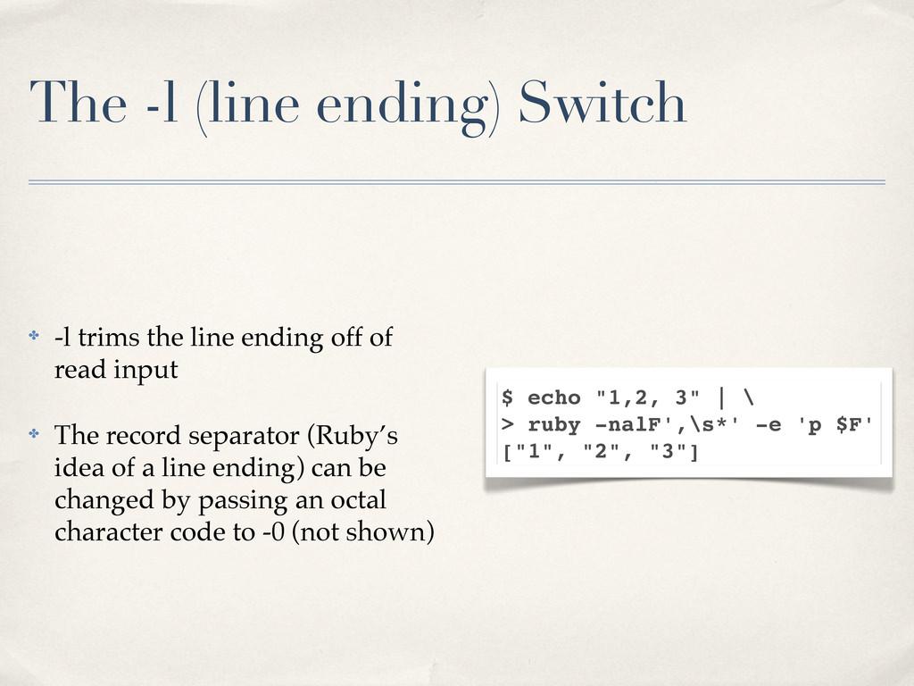 The -l (line ending) Switch ✤ -l trims the line...