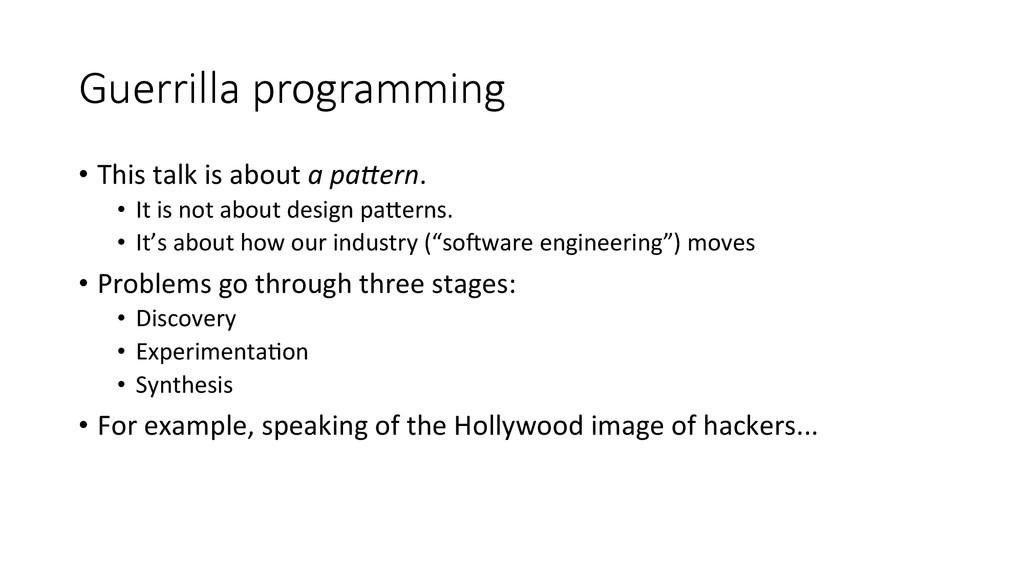 Guerrilla programming • This talk is...