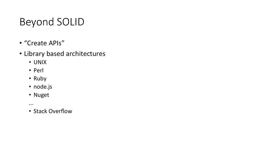 "Beyond SOLID • ""Create APIs""  • Libra..."