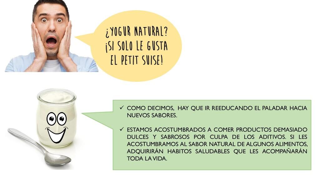 ¿YOGUR NATURAL? ¡SI SOLO LE GUSTA EL PETIT SUIS...