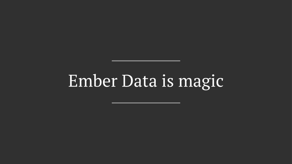 Ember Data is magic