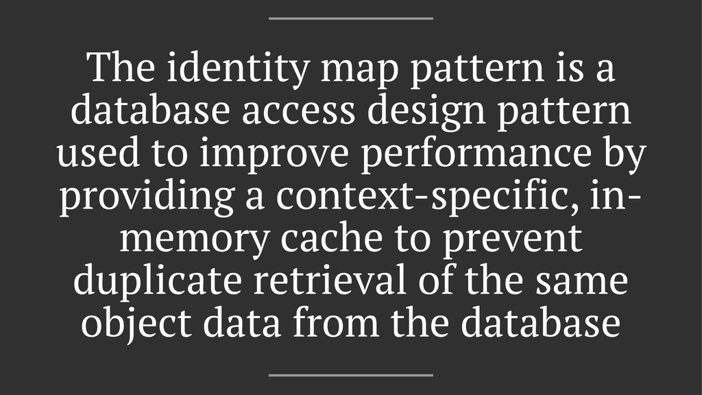 The identity map pattern is a database access d...