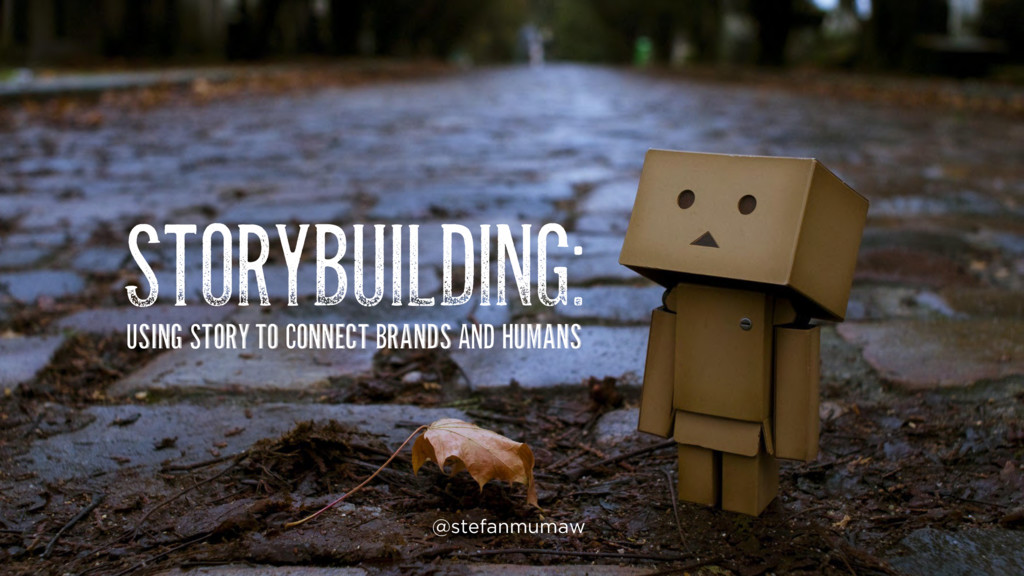 STORYBUILDING: Using Story to Connect Brands AN...