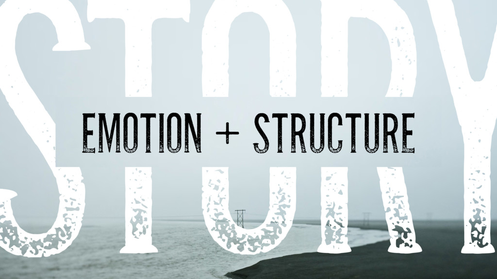 STORY EMOTION + STRUCTURE