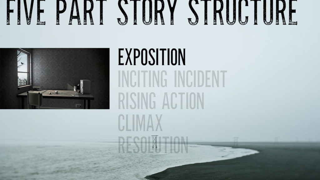 FIVE PART STORY STRUCTURE EXPOSITION INCITING I...