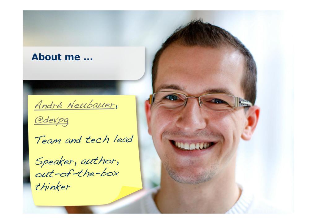 About me ... André Neubauer,! @devpg! ! Team an...