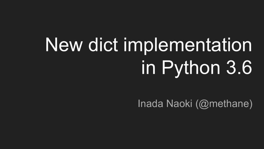 New dict implementation in Python 3.6 Inada Nao...