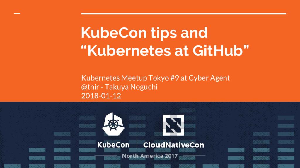 """KubeCon tips and """"Kubernetes at GitHub"""" Kuberne..."""