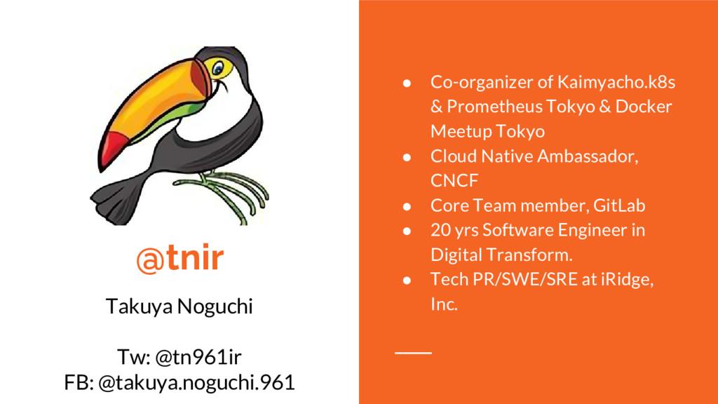 @tnir Takuya Noguchi Tw: @tn961ir FB: @takuya.n...