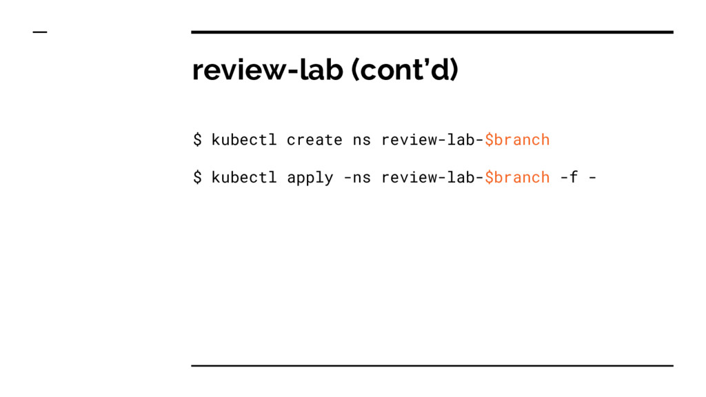 review-lab (cont'd) $ kubectl create ns review-...