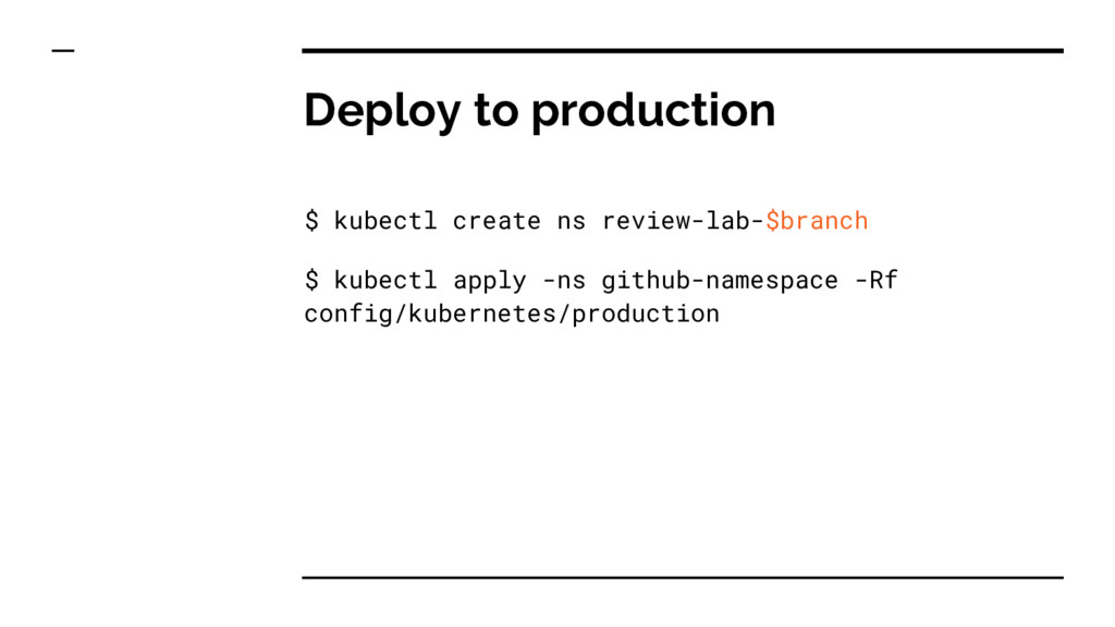 Deploy to production $ kubectl create ns review...