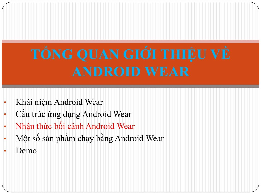 • Khái niệm Android Wear • Cấu trúc ứng dụng An...