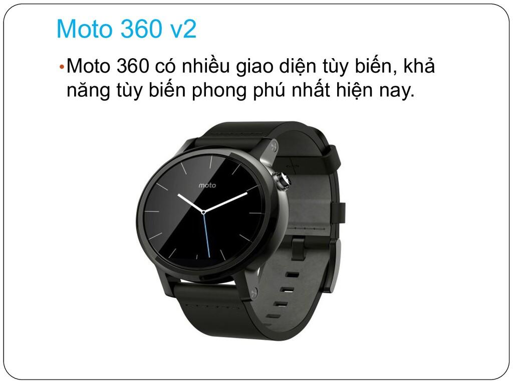 Moto 360 v2 •Moto 360 có nhiều giao diện tùy bi...