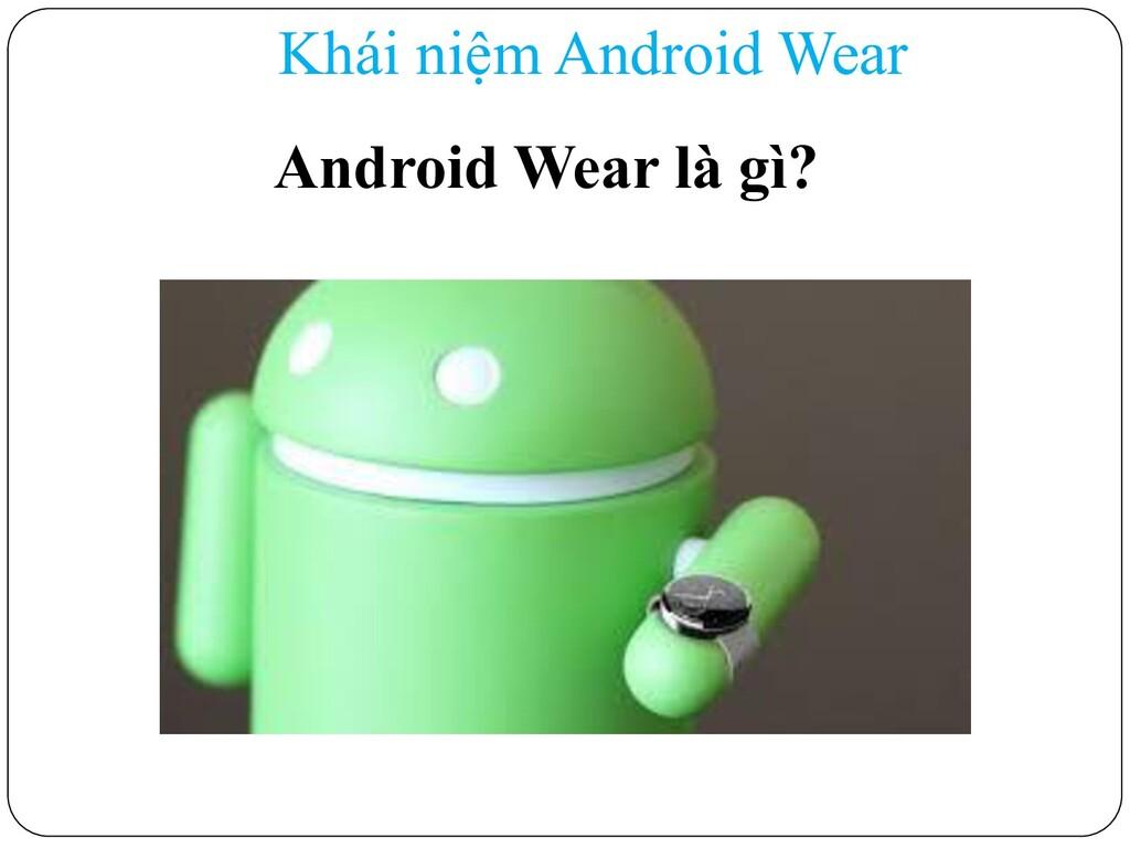 Khái niệm Android Wear Android Wear là gì?