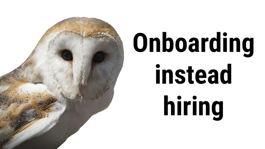 Onboarding instead hiring
