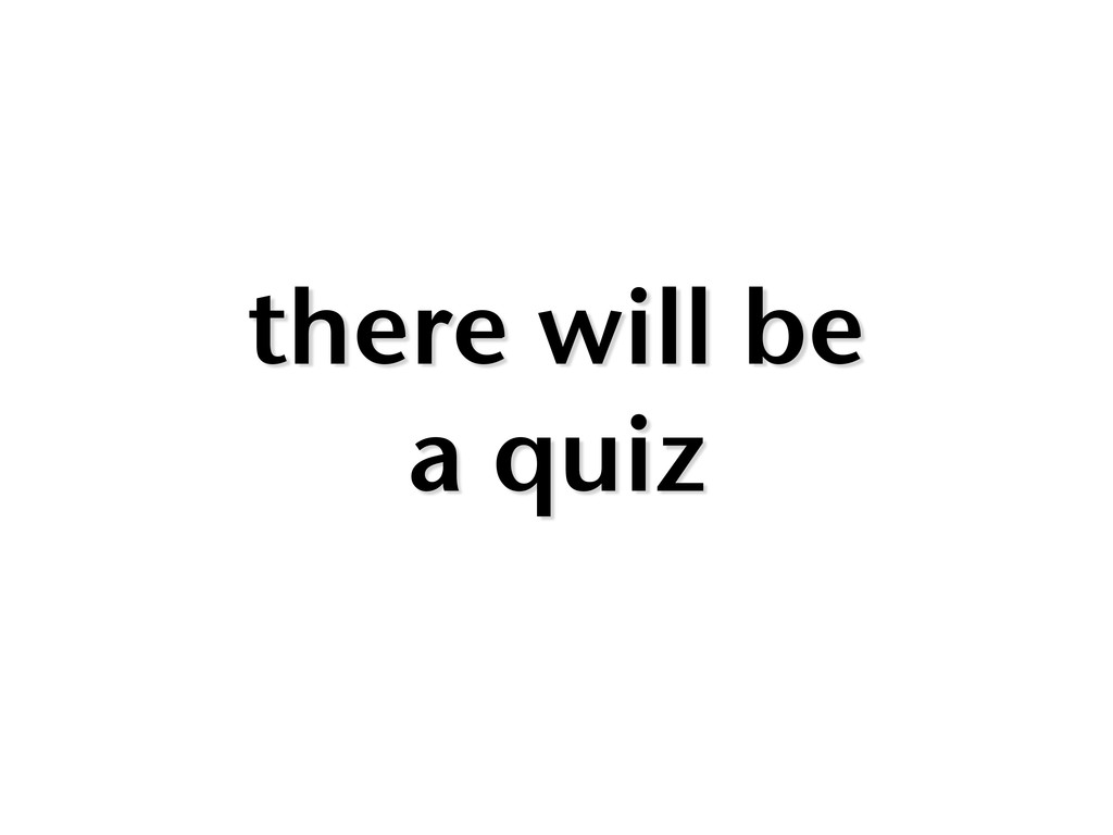 there will be a quiz
