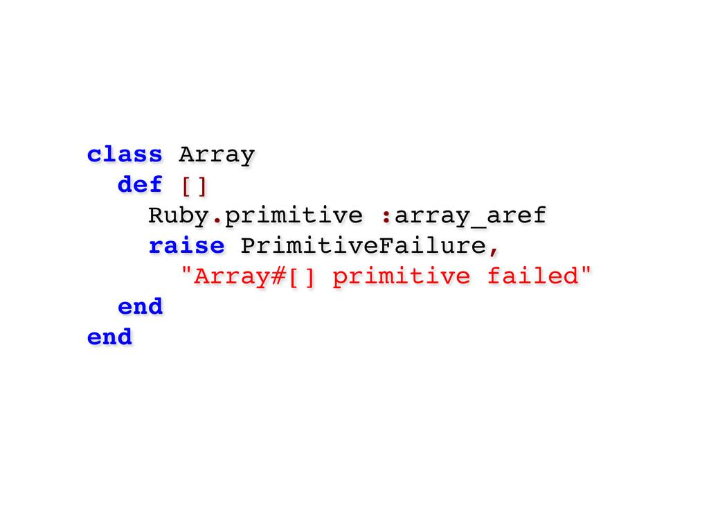 class Array def [] Ruby.primitive :array_aref r...