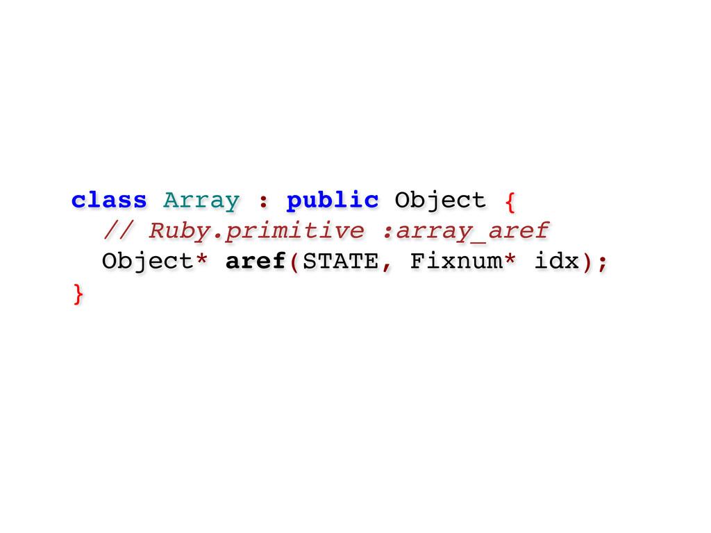 class Array : public Object { // Ruby.primitive...