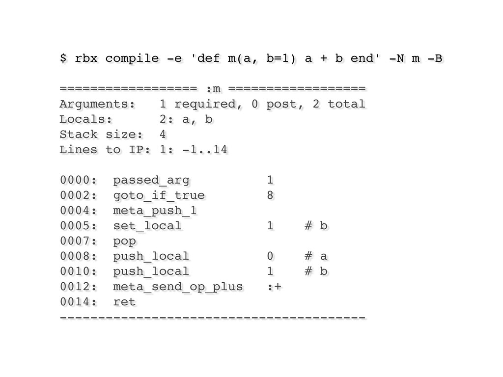 $ rbx compile -e 'def m(a, b=1) a + b end' -N m...