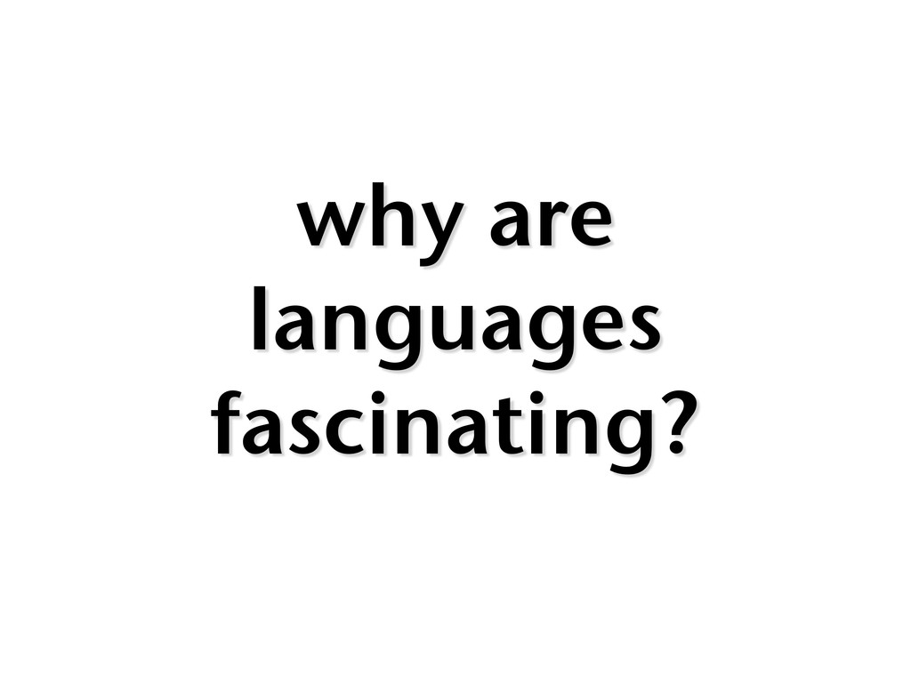 why are languages fascinating?