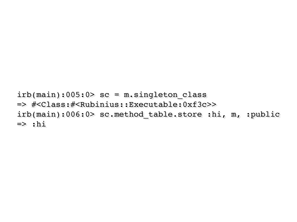 irb(main):005:0> sc = m.singleton_class => #<Cl...