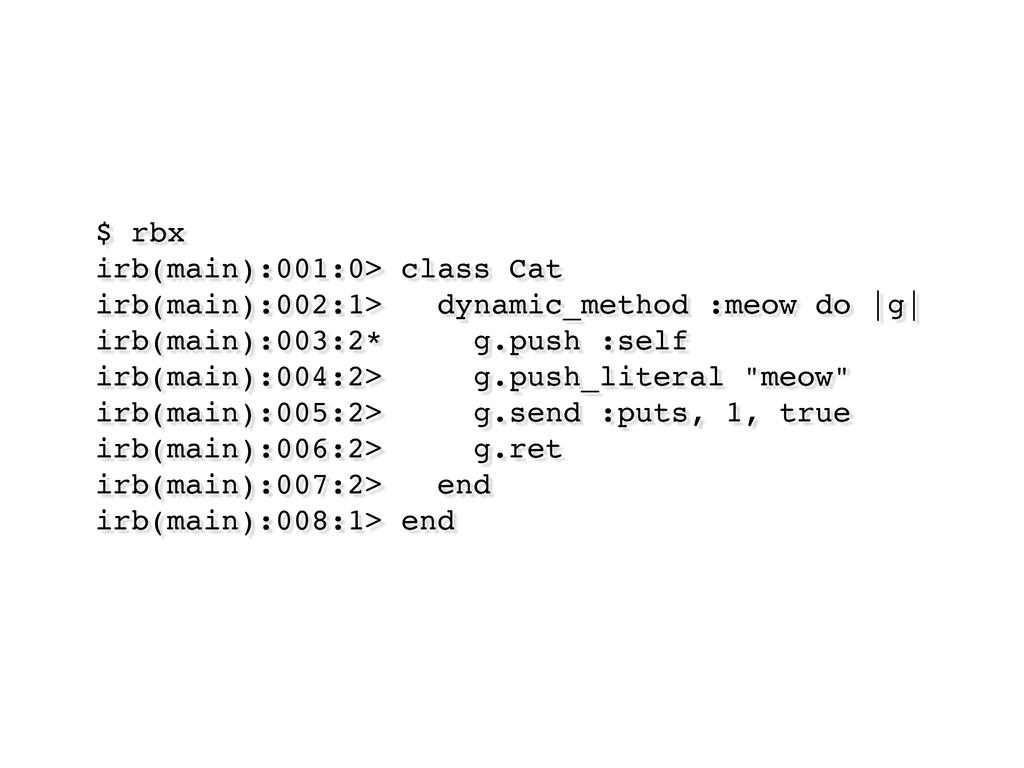 $ rbx irb(main):001:0> class Cat irb(main):002:...
