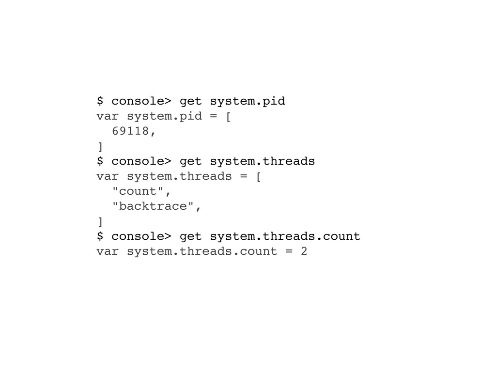 $ console> get system.pid var system.pid = [ 69...