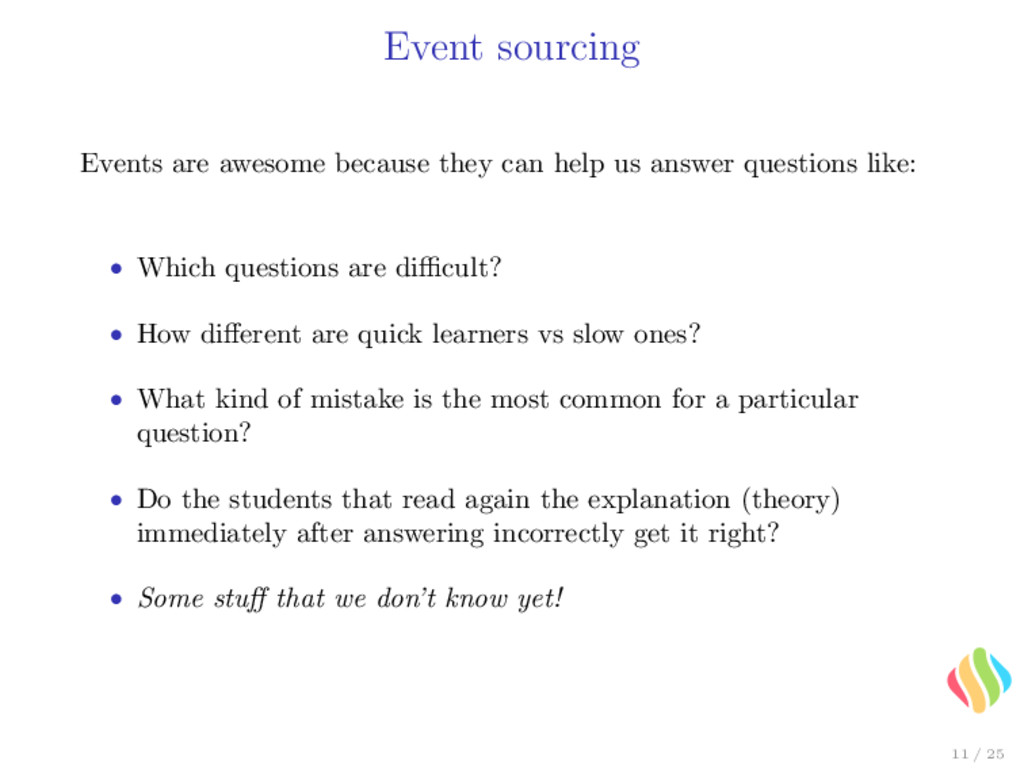 Event sourcing Events are awesome because they ...