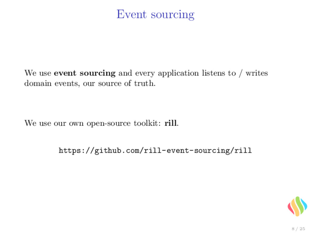 Event sourcing We use event sourcing and every ...