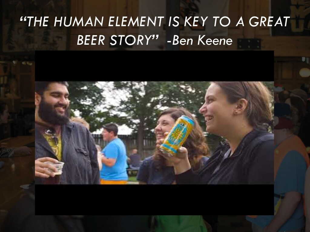 """""""THE HUMAN ELEMENT IS KEY TO A GREAT BEER STORY..."""