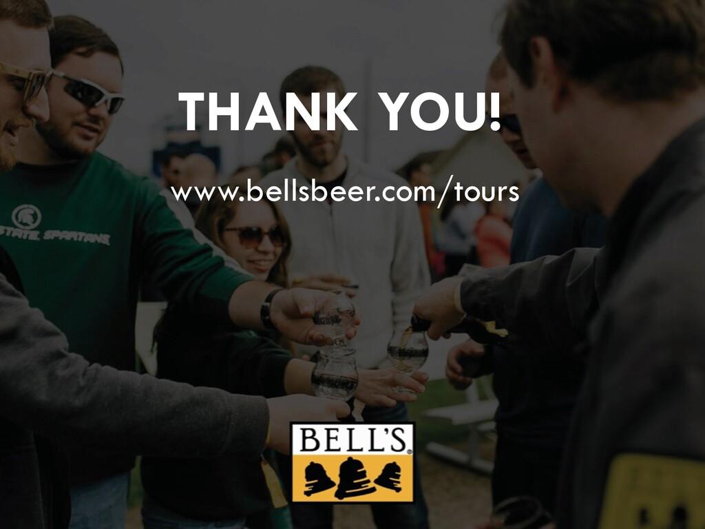 THANK YOU! www.bellsbeer.com/tours