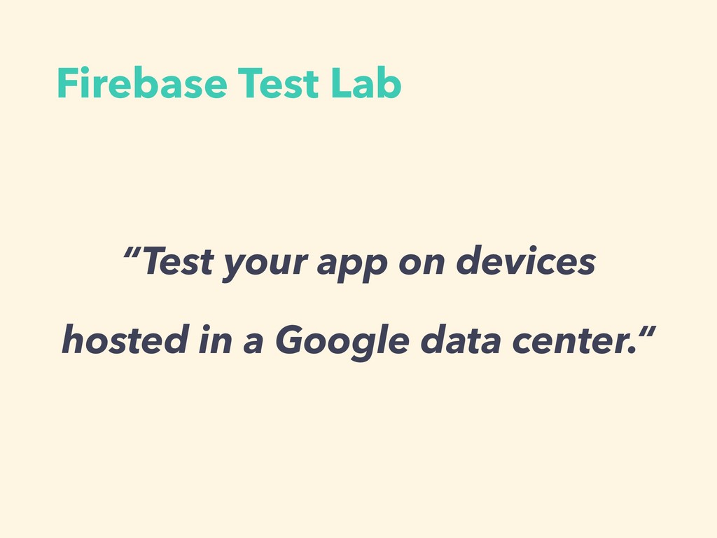 "Firebase Test Lab ""Test your app on devices hos..."
