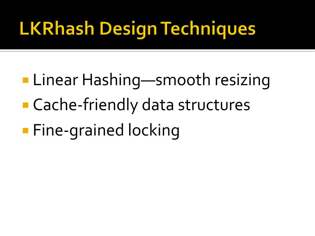 ¡Linear Hashing—smooth resizing  ¡...