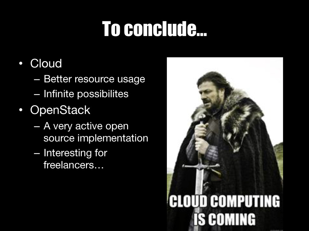 To conclude… • Cloud – Better resource usage...