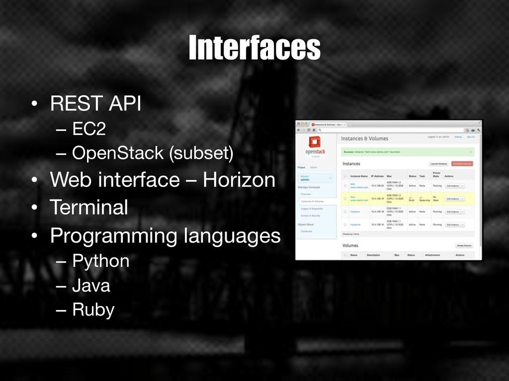Interfaces • REST API – EC2 – OpenStack (s...