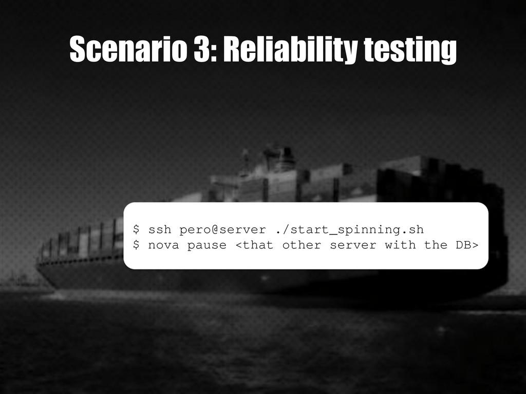 Scenario 3: Reliability testing $ ssh pero@serv...