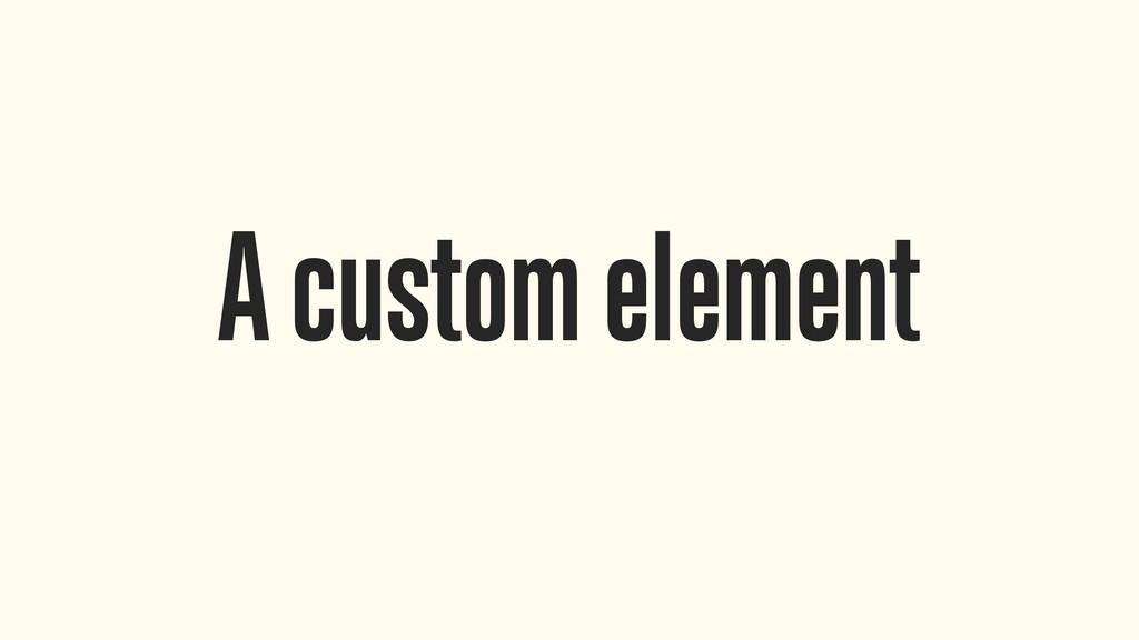 A custom element