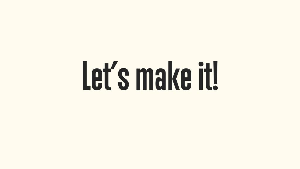 Let's make it!