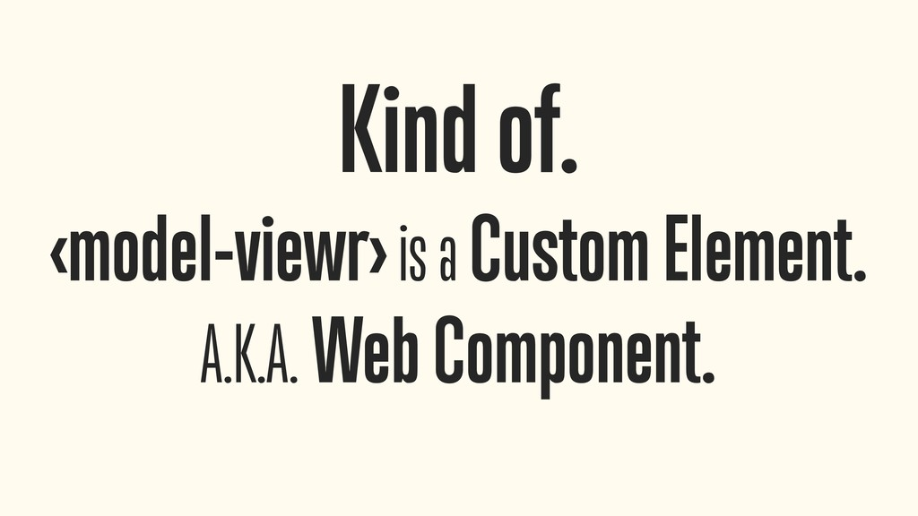 Kind of. <model-viewr> is a Custom Element. A....