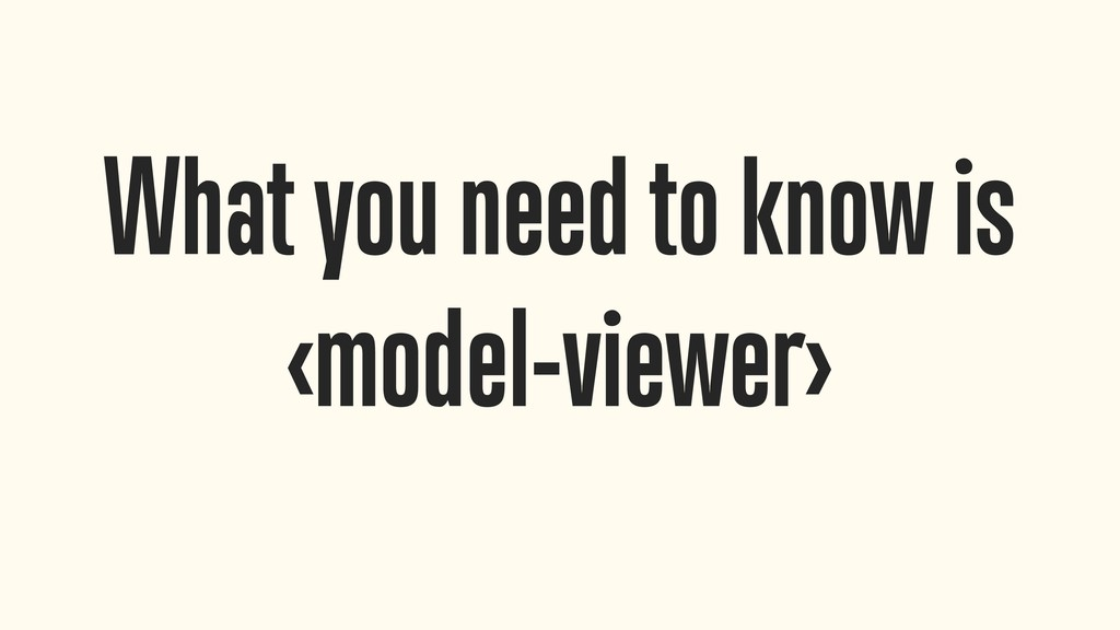 What you need to know is <model-viewer>
