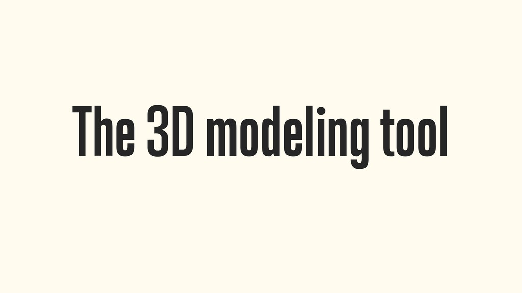 The 3D modeling tool