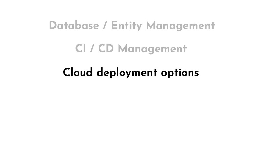 Cloud deployment options Database / Entity Mana...