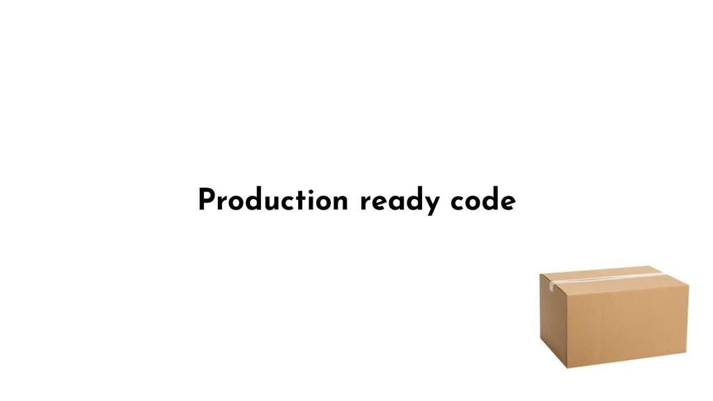 Production ready code