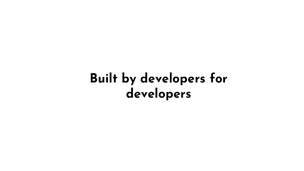 Built by developers for developers